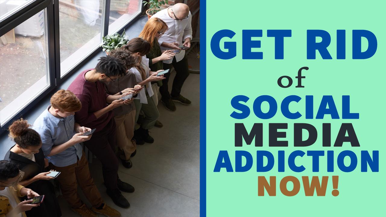 Get Rid of Social Media Addiction Now!